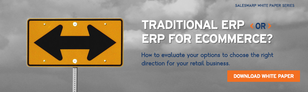 Traditional ERP or ERP for eCommerce. How to choose the right eCommerce Management Software for your retail business. Download SalesWarp White Paper.
