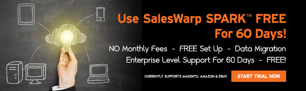 Use SalesWarp SPARK Cloud-based eCommerce Management Software Free for 60 Days. NO Monthly Fees. FREE Set Up. Data Migration. Enterprise Level Support For 60 Days - FREE! Currently supports Magento, Amazon and eBay. Start Trial Now.